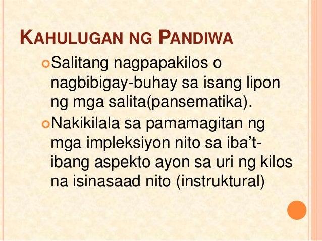 KAHULUGAN NG PANDIWA Salitang nagpapakilos o nagbibigay-buhay sa isang lipon ng mga salita(pansematika). Nakikilala sa p...