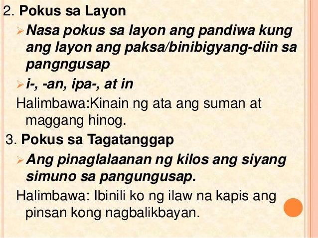 2. Pokus sa Layon Nasa pokus sa layon ang pandiwa kung ang layon ang paksa/binibigyang-diin sa pangngusap i-, -an, ipa-,...