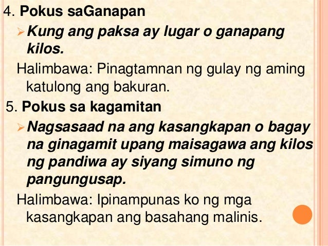 4. Pokus saGanapan Kung ang paksa ay lugar o ganapang kilos. Halimbawa: Pinagtamnan ng gulay ng aming katulong ang bakura...