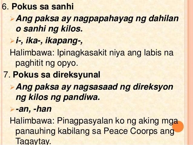 6. Pokus sa sanhi Ang paksa ay nagpapahayag ng dahilan o sanhi ng kilos. i-, ika-, ikapang-, Halimbawa: Ipinagkasakit ni...