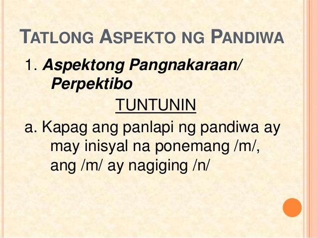 TATLONG ASPEKTO NG PANDIWA 1. Aspektong Pangnakaraan/ Perpektibo TUNTUNIN a. Kapag ang panlapi ng pandiwa ay may inisyal n...