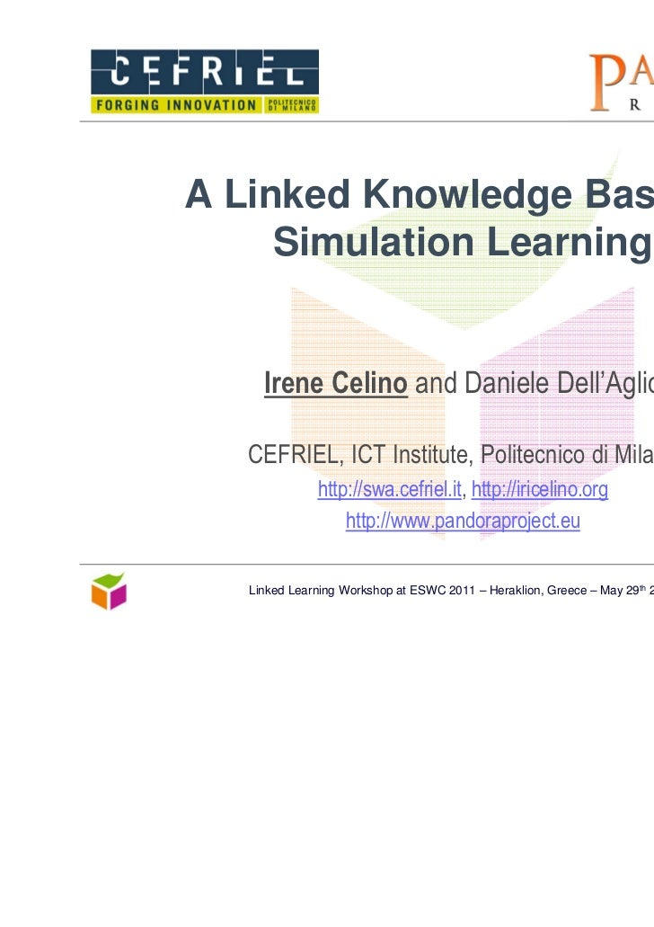 A Linked Knowledge Base for     Simulation Learning     Irene Celino and Daniele Dell'Aglio   CEFRIEL, ICT Institute, Poli...