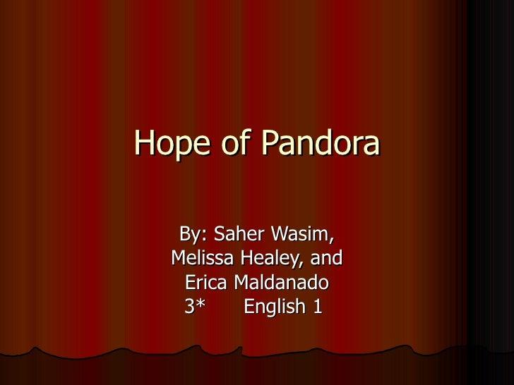 Hope of Pandora By: Saher Wasim, Melissa Healey, and Erica Maldanado 3*  English 1
