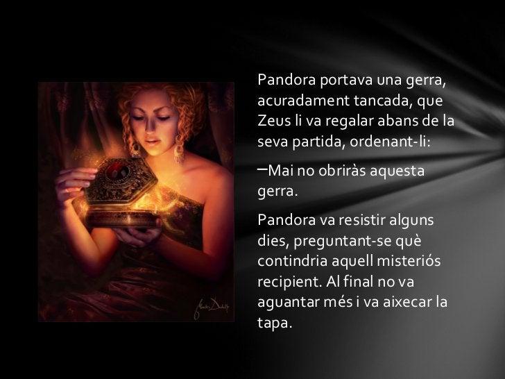 <ul><li>Pandora portava una gerra, acuradament tancada, que Zeus li va regalar abans de la seva partida, ordenant-li: </li...