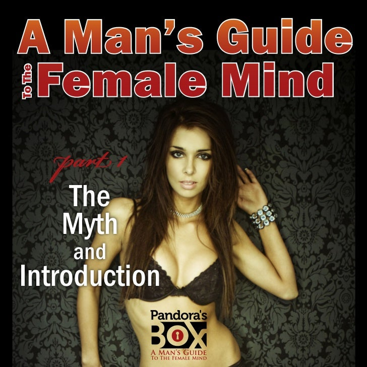 A Man's Guide Female MindTo The         part 1         The         Myth          andIntroduction