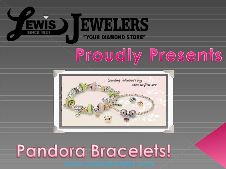 Pandora Bracelets for  Valentines Day can be purchased on the Internet online at the Pandora Bracelets website of LewisJew...