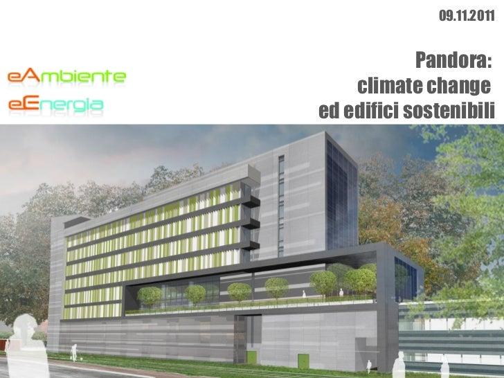 Pandora:  climate change  ed edifici sostenibili 09.11.2011