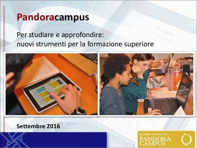 Pandoracampus Per studiare e approfondire: nuovi strumenti per la formazione superiore Settembre 2016