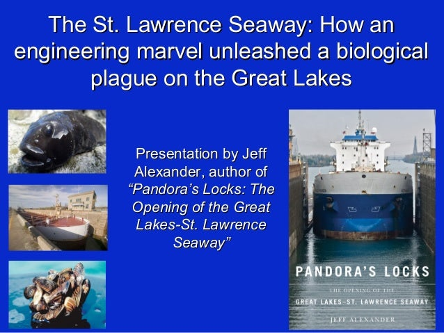 The St. Lawrence Seaway: How anThe St. Lawrence Seaway: How an engineering marvel unleashed a biologicalengineering marvel...