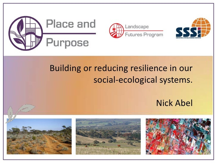 Building or reducing resilience in our             social-ecological systems.                              Nick Abel