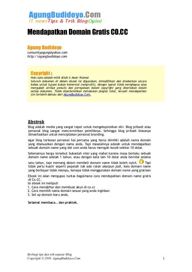 Mendapatkan Domain Gratis CO.CC Agung Budidoyo comunityagung@yahoo.com http://agungbudidoyo.com Abstrak Blog adalah media ...