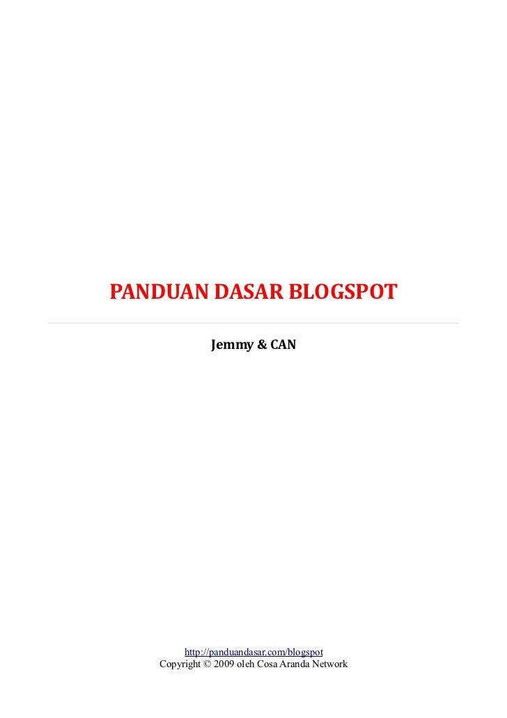 PANDUAN DASAR BLOGSPOT              Jemmy & CAN        http://panduandasar.com/blogspot   Copyright © 2009 oleh Cosa Arand...