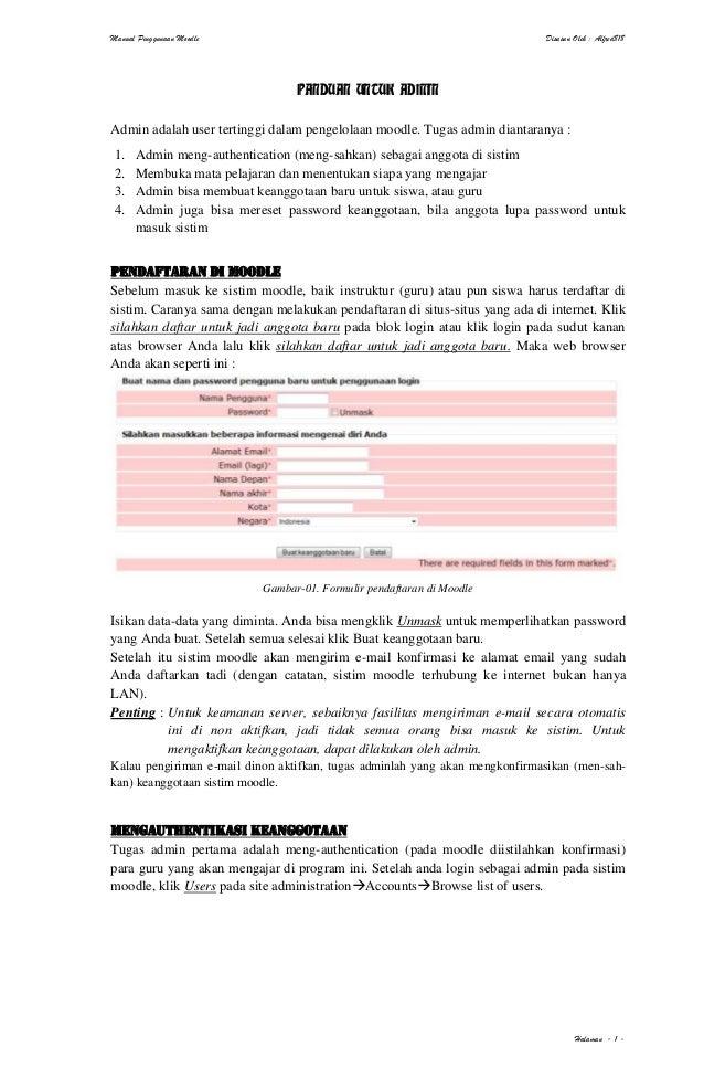 Manual Penggunaan Moodle Disusun Oleh : Alfred818 Halaman - 1 - PANDUAN UNTUK ADMIN Admin adalah user tertinggi dalam peng...