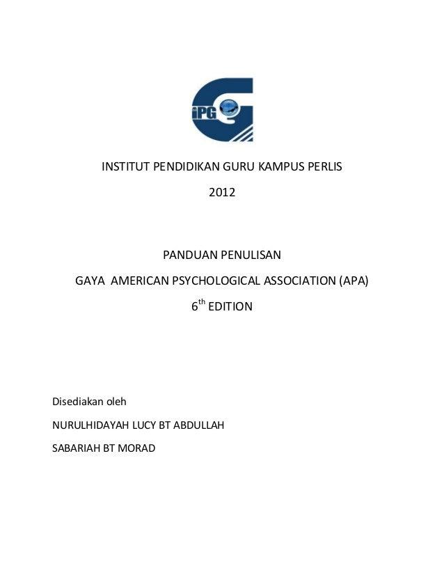 INSTITUT PENDIDIKAN GURU KAMPUS PERLIS 2012 PANDUAN PENULISAN GAYA AMERICAN PSYCHOLOGICAL ASSOCIATION (APA) 6th EDITION Di...