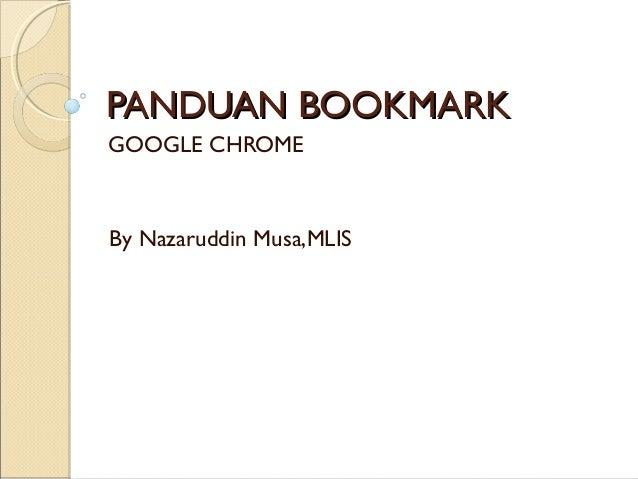 PANDUAN BOOKMARK GOOGLE CHROME  By Nazaruddin Musa,MLIS