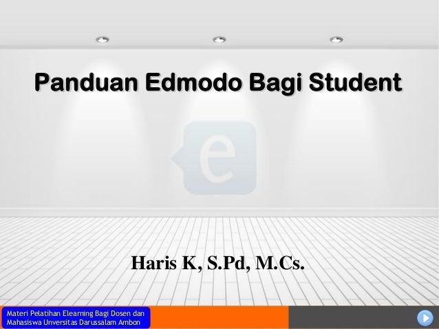 Materi Pelatihan Elearning Bagi Dosen danMahasiswa Unversitas Darussalam AmbonPanduan Edmodo Bagi StudentHaris K, S.Pd, M....