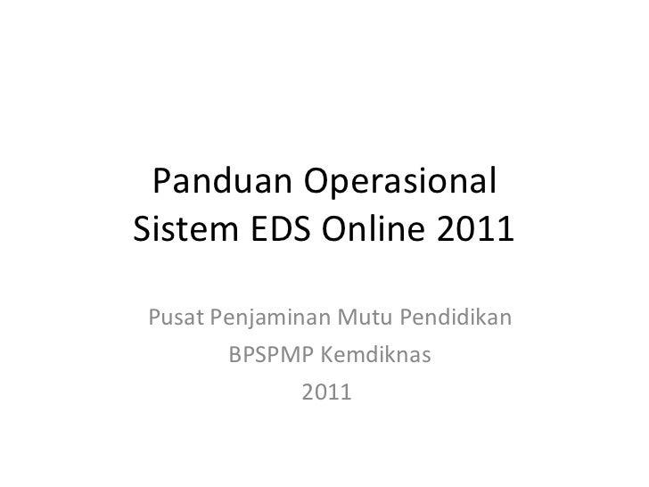 Panduan Operasional Sistem EDS Online 2011 Pusat Penjaminan Mutu Pendidikan BPSPMP Kemdiknas 2011