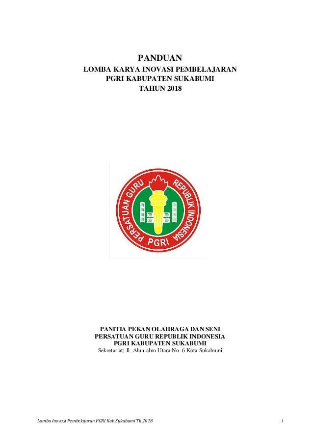 Lomba Inovasi Pembelajaran PGRI Kab Sukabumi Th 2018 1 PANDUAN LOMBA KARYA INOVASI PEMBELAJARAN PGRI KABUPATEN SUKABUMI TA...