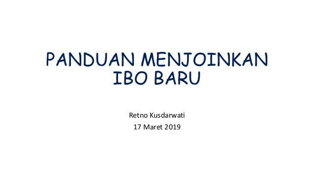 PANDUAN MENJOINKAN IBO BARU Retno Kusdarwati 17 Maret 2019