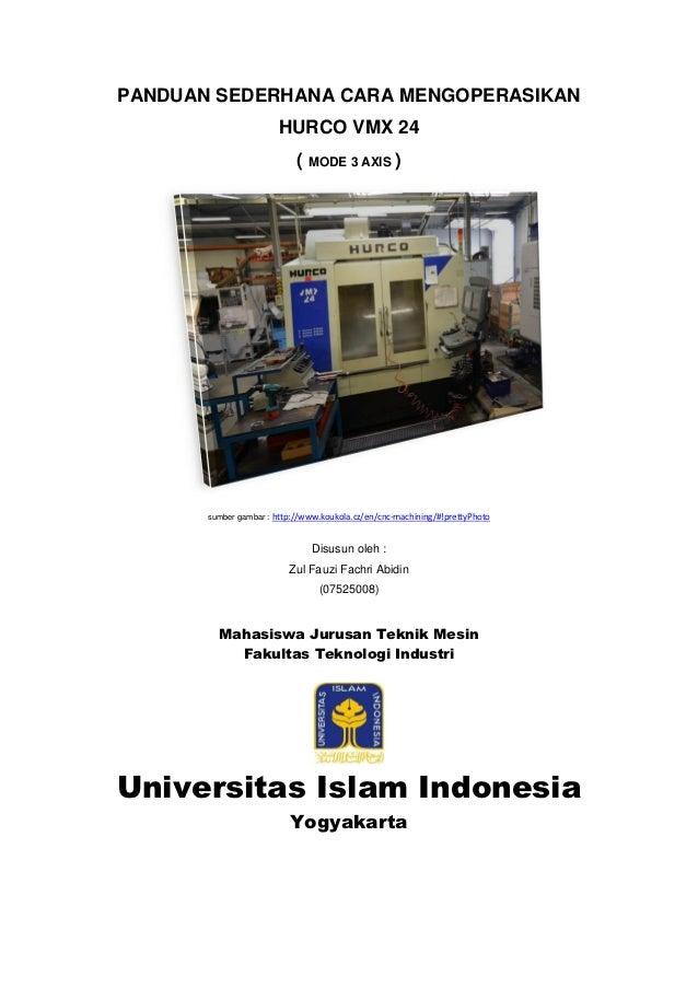 PANDUAN SEDERHANA CARA MENGOPERASIKAN                        HURCO VMX 24                            ( MODE 3 AXIS )      ...