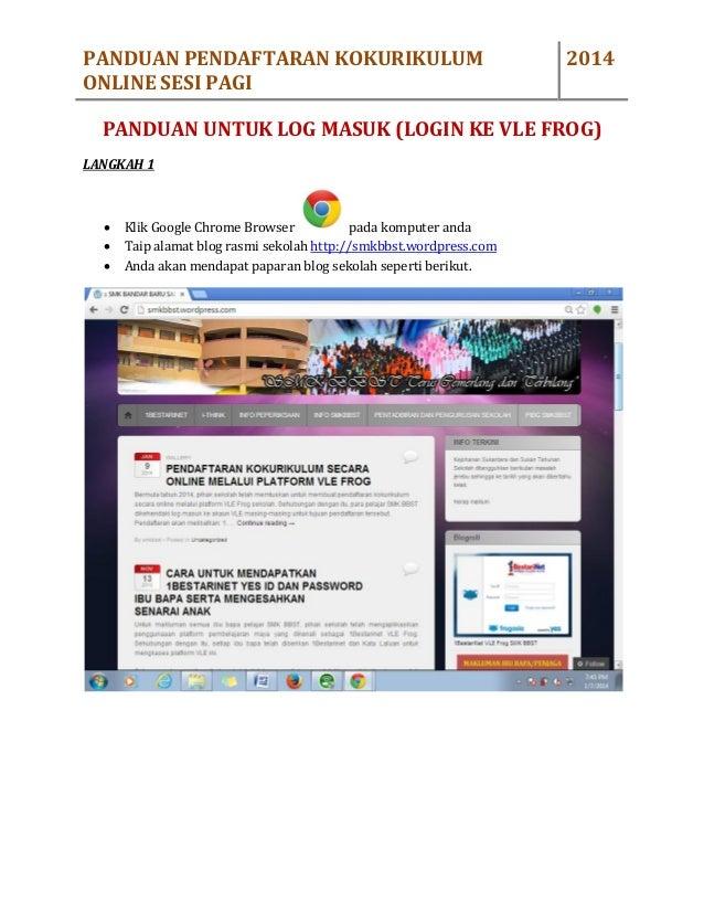 PANDUAN PENDAFTARAN KOKURIKULUM ONLINE SESI PAGI  2014  PANDUAN UNTUK LOG MASUK (LOGIN KE VLE FROG) LANGKAH 1      Klik...