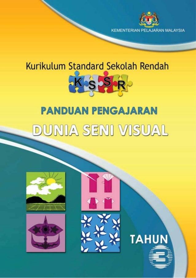 KEMENTERIAN PELAJARAN MALAYSIAKURIKULUM STANDARD SEKOLAH RENDAH     PANDUAN PENGAJARANDUNIA SENI VISUAL                   ...