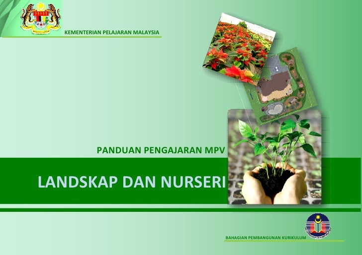 Panduan Guru Landskap dan Nurseri  KEMENTERIAN PELAJARAN MALAYSIA            PANDUAN PENGAJARAN MPVLANDSKAP DAN NURSERI   ...