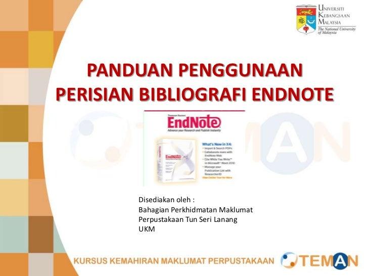 PANDUAN PENGGUNAANPERISIAN BIBLIOGRAFI ENDNOTE        Disediakan oleh :        Bahagian Perkhidmatan Maklumat        Perpu...