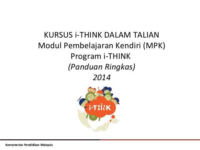 Kementerian Pendidikan Malaysia KURSUS i-THINK DALAM TALIAN Modul Pembelajaran Kendiri (MPK) Program i-THINK (Panduan Ring...