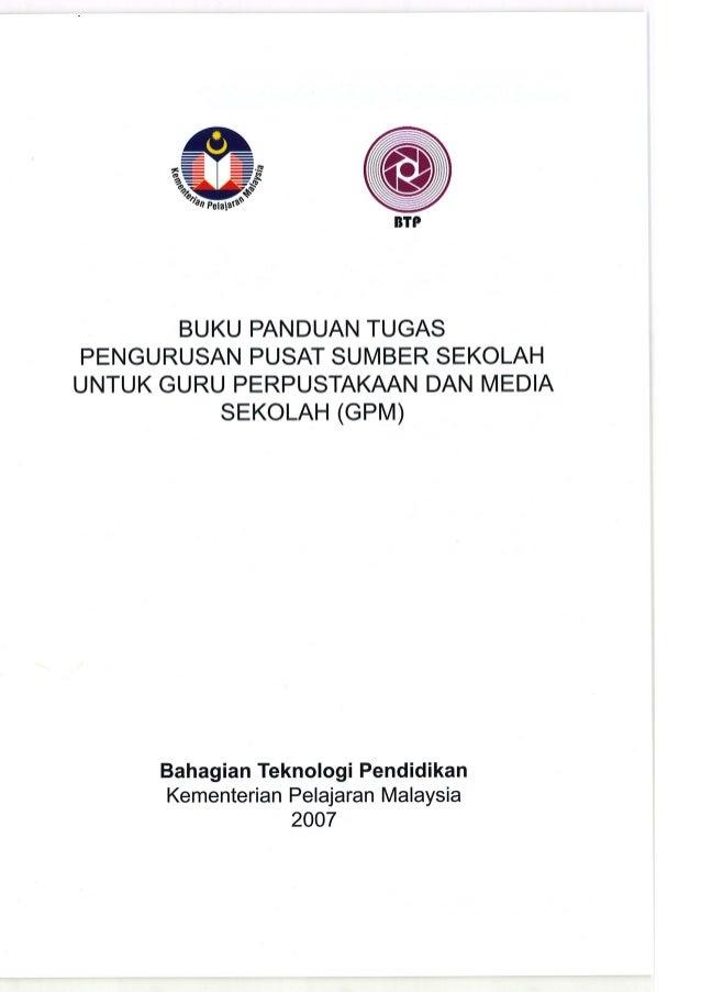 BTP  BUKU PANDUAN TUGAS PENGURUSAN PUSAT SUMBER SEKOLAH UNTUK GURU PERPUSTAKAAN DAN MEDIA SEKOLAH (GPM)  Bahagian Teknolog...