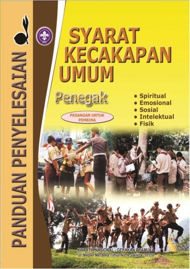 PANDUAN PENYELESAIAN SYARAT KECAKAPAN UMUM PRAMUKA GOLONGAN PENEGAK KWARTIR NASIONAL GERAKAN PRAMUKA TAHUN 2011