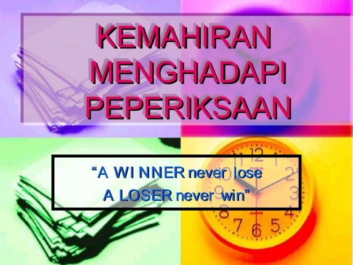 """KEMAHIRAN KEMAHIRANMENGHADAPIMENGHADAPIPEPERIKSAANPEPERIKSAAN"""" A WI NNER never lose   A LOSER never win"""""""
