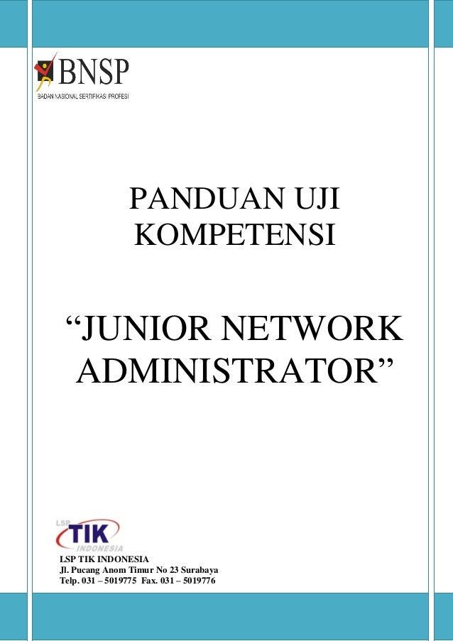 """PANDUAN UJI KOMPETENSI """"JUNIOR NETWORK ADMINISTRATOR"""" LSP TIK INDONESIA Jl. Pucang Anom Timur No 23 Surabaya Telp. 031 – 5..."""