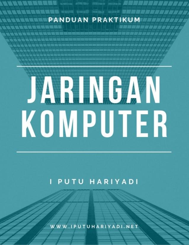 ii PANDUAN PRAKTIKUM JARINGAN KOMPUTER OLEH I PUTU HARIYADI admin@iputuhariyadi.net WWW.IPUTUHARIYADI.NET MATARAM 2021