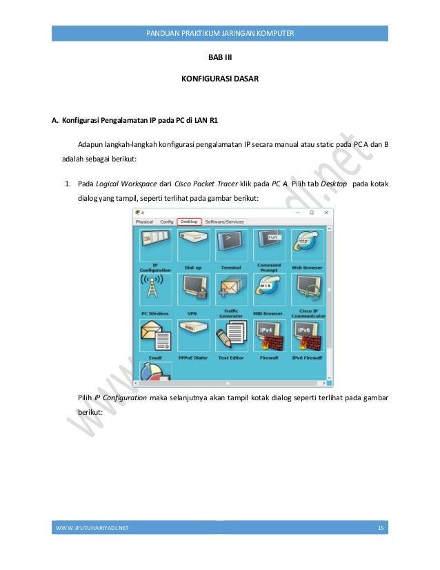 WWW.IPUTUHARIYADI.NET 16 PANDUAN PRAKTIKUM JARINGAN KOMPUTER Pada kotak dialog IP Configuration, secara default telah terp...