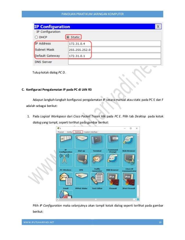 WWW.IPUTUHARIYADI.NET 20 PANDUAN PRAKTIKUM JARINGAN KOMPUTER Pada kotak dialog IP Configuration, secara default telah terp...