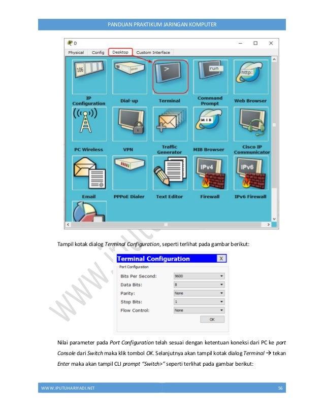 WWW.IPUTUHARIYADI.NET 57 PANDUAN PRAKTIKUM JARINGAN KOMPUTER 2. Berpindah dari mode user ke mode privilege Switch>enable 3...