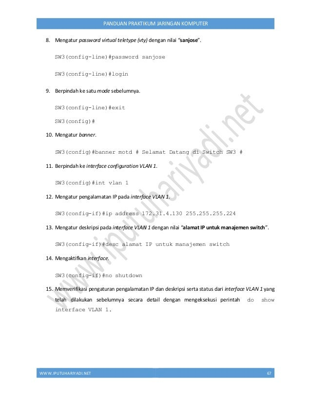 WWW.IPUTUHARIYADI.NET 68 PANDUAN PRAKTIKUM JARINGAN KOMPUTER Terlihat interface VLAN 1 telah aktif yang ditandai dengan pe...