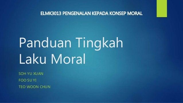 Panduan Tingkah Laku Moral SOH YU XUAN FOO SU YI TEO WOON CHUN ELMK3013 PENGENALAN KEPADA KONSEP MORAL