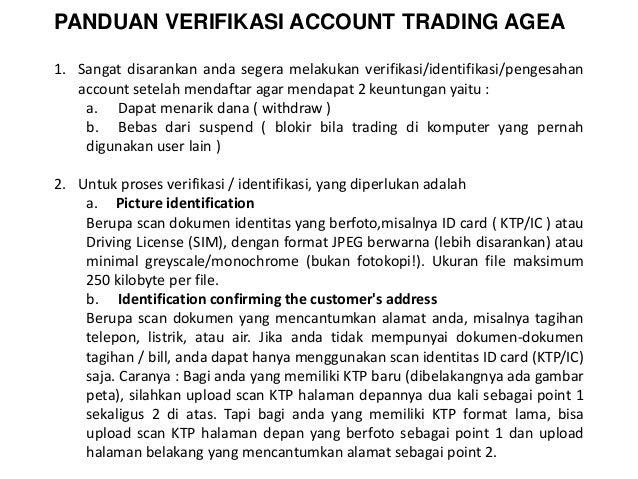 PANDUAN VERIFIKASI ACCOUNT TRADING AGEA 1. Sangat disarankan anda segera melakukan verifikasi/identifikasi/pengesahan acco...