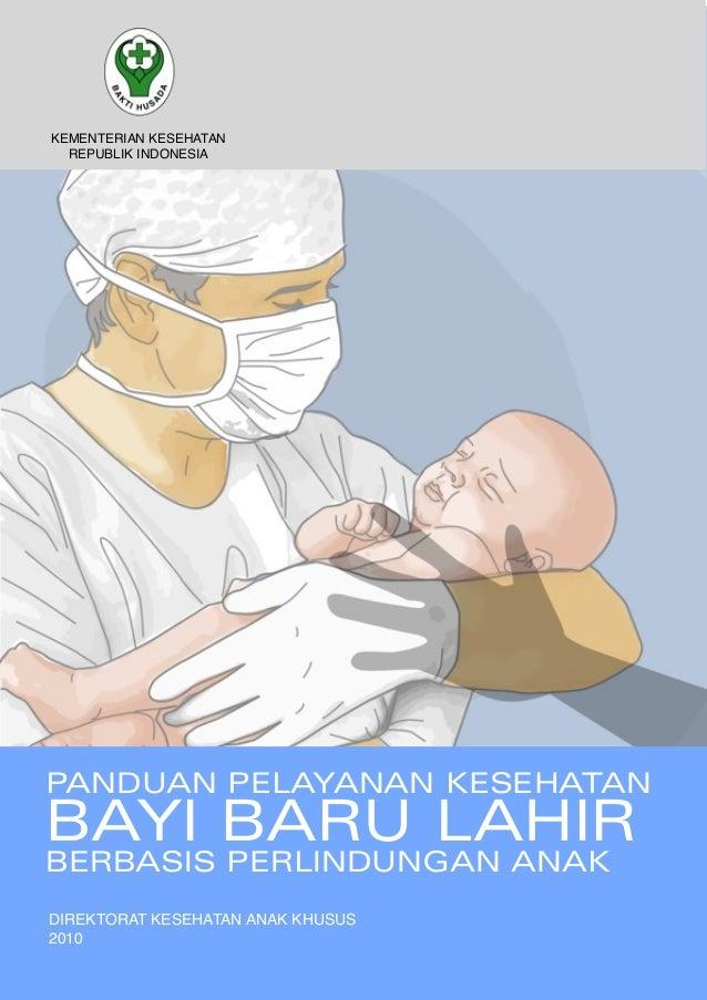 KEMENTERIAN KESEHATAN  REPUBLIK INDONESIAPANDUAN PELAYANAN KESEHATANBAYI BARU LAHIRBERBASIS PERLINDUNGAN ANAKDIREKTORAT KE...