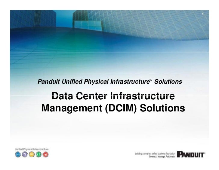 1Panduit Unified Physical Infrastructure Solutions                                      SM  Data Center Infrastructure Man...