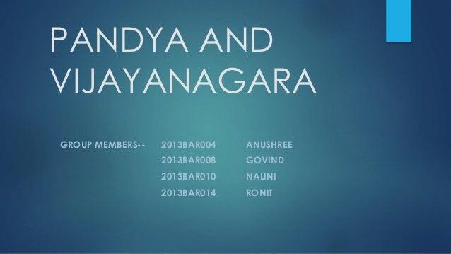PANDYA AND VIJAYANAGARA GROUP MEMBERS-- 2013BAR004 ANUSHREE 2013BAR008 GOVIND 2013BAR010 NALINI 2013BAR014 RONIT