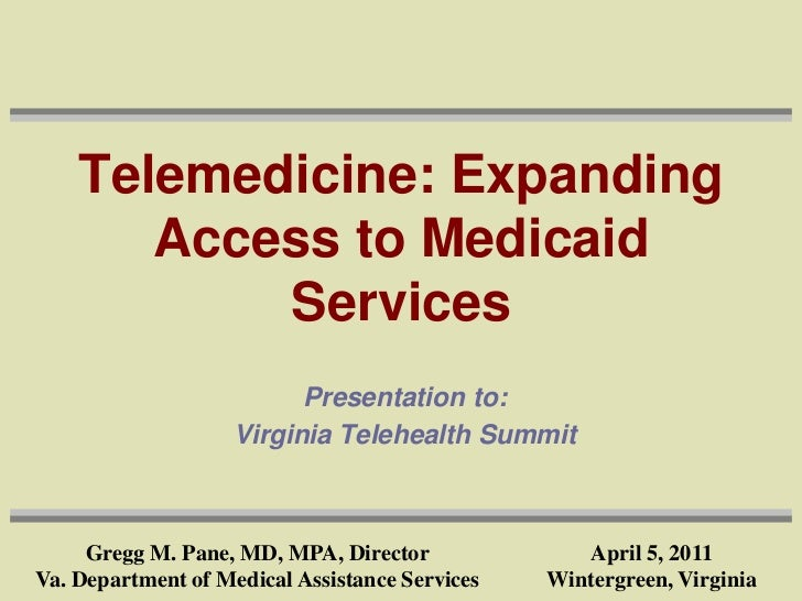 Telemedicine: Expanding       Access to Medicaid           Services                          Presentation to:             ...