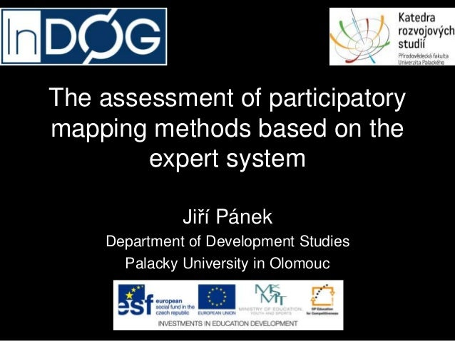 The assessment of participatory mapping methods based on the expert system Jiří Pánek Department of Development Studies Pa...