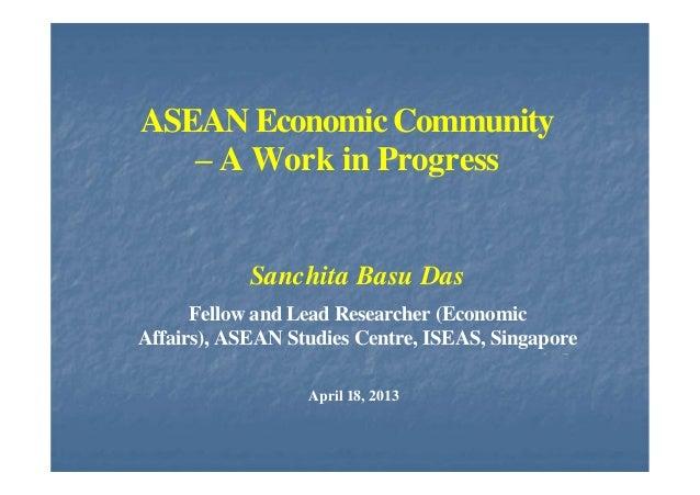 ASEAN Economic Community– A Work in ProgressSanchita Basu DasFellow and Lead Researcher (EconomicAffairs), ASEAN Studies C...