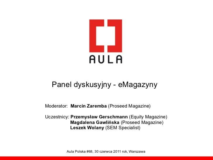 Panel dyskusyjny - eMagazynyModerator: Marcin Zaremba (Proseed Magazine)Uczestnicy: Przemysław Gerschmann (Equity Magazine...