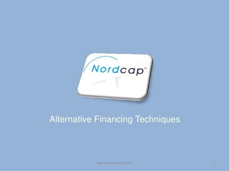 AlternativeFinancingTechniques<br />1<br />Nordcap Limited 2009<br />