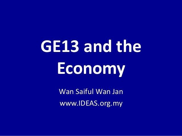 GE13 and theEconomyWan Saiful Wan Janwww.IDEAS.org.my