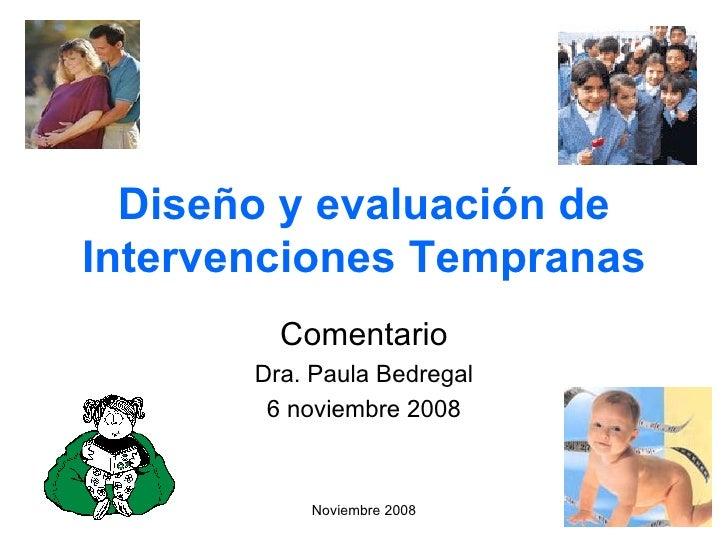 Diseño y evaluación de Intervenciones Tempranas Comentario Dra. Paula Bedregal 6 noviembre 2008